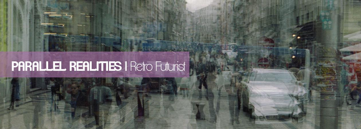 Parallel realities – The Retro Futurist